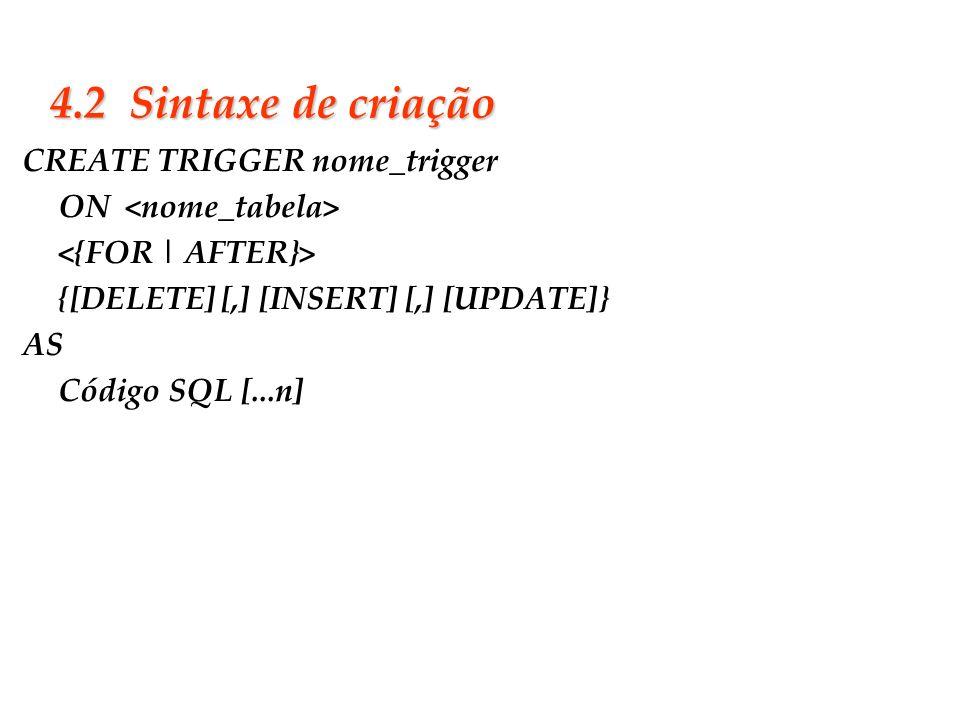 4.2 Sintaxe de criação CREATE TRIGGER nome_trigger