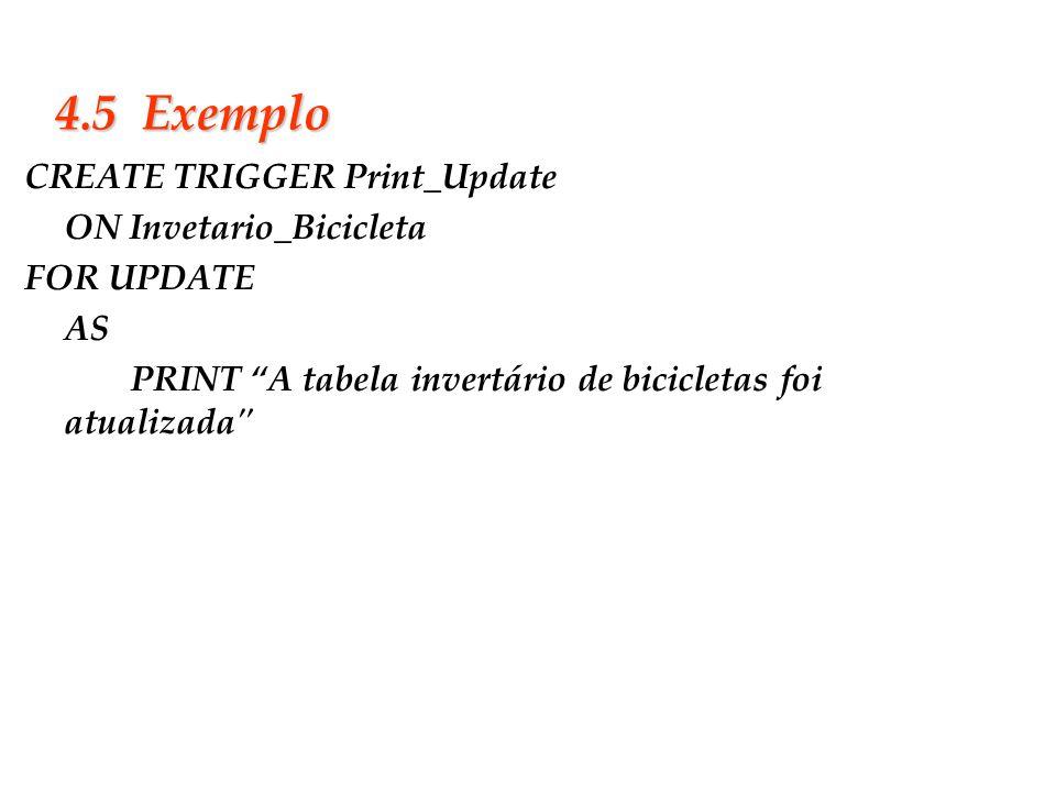 4.5 Exemplo CREATE TRIGGER Print_Update ON Invetario_Bicicleta
