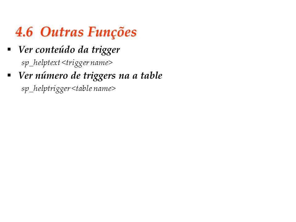 4.6 Outras Funções Ver conteúdo da trigger