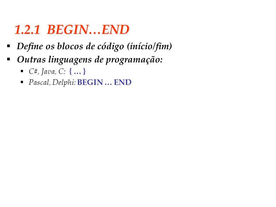 1.2.1 BEGIN…END Define os blocos de código (início/fim)