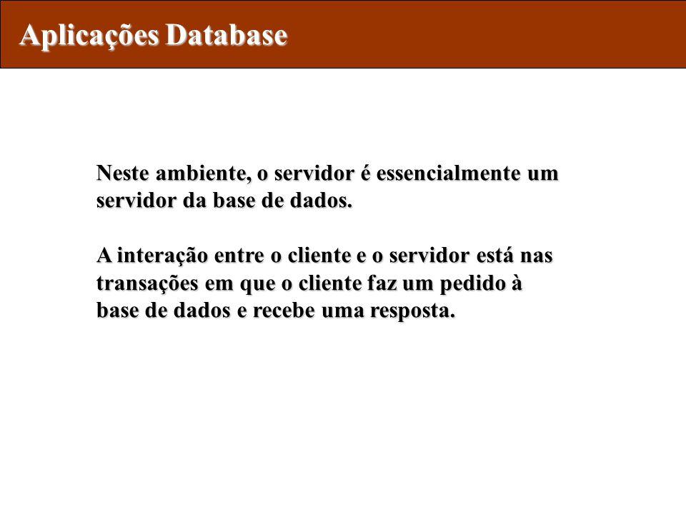 Aplicações Database Neste ambiente, o servidor é essencialmente um servidor da base de dados.