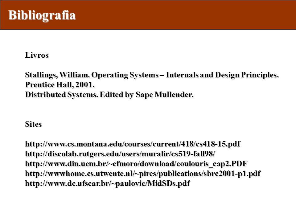 Bibliografia Livros. Stallings, William. Operating Systems – Internals and Design Principles. Prentice Hall, 2001.