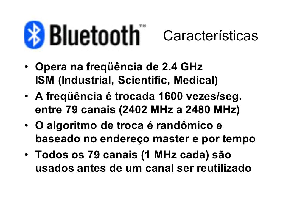 Características Opera na freqüência de 2.4 GHz ISM (Industrial, Scientific, Medical)