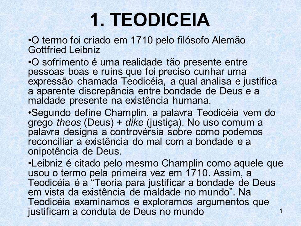 1. TEODICEIA O termo foi criado em 1710 pelo filósofo Alemão Gottfried Leibniz.