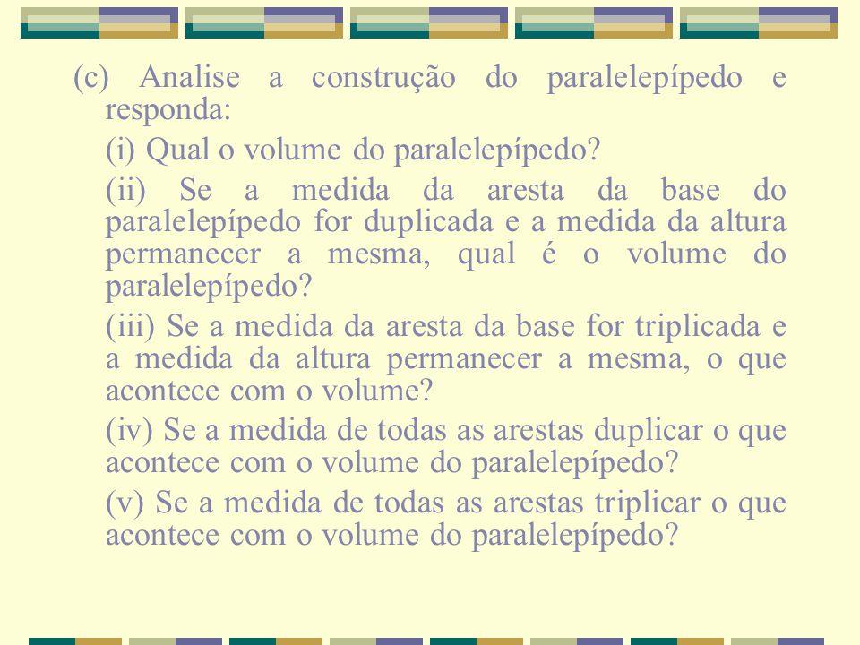 (c) Analise a construção do paralelepípedo e responda: