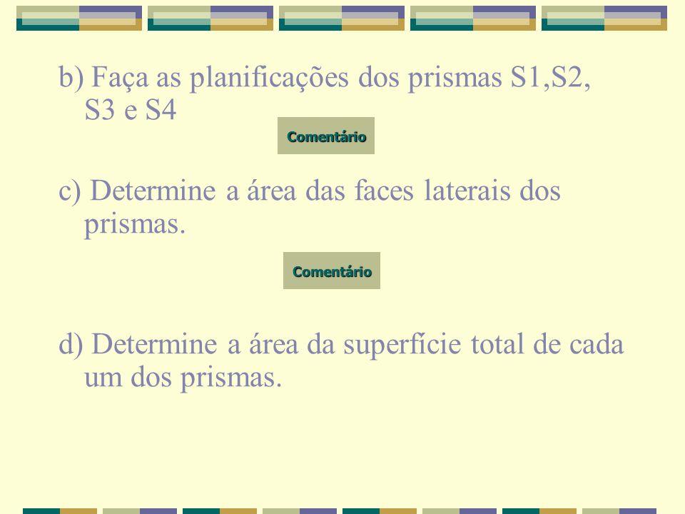 b) Faça as planificações dos prismas S1,S2, S3 e S4