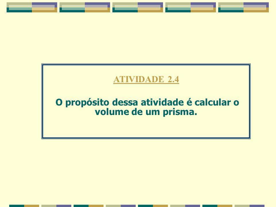 O propósito dessa atividade é calcular o volume de um prisma.