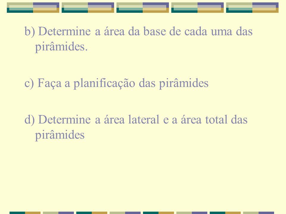 b) Determine a área da base de cada uma das pirâmides.