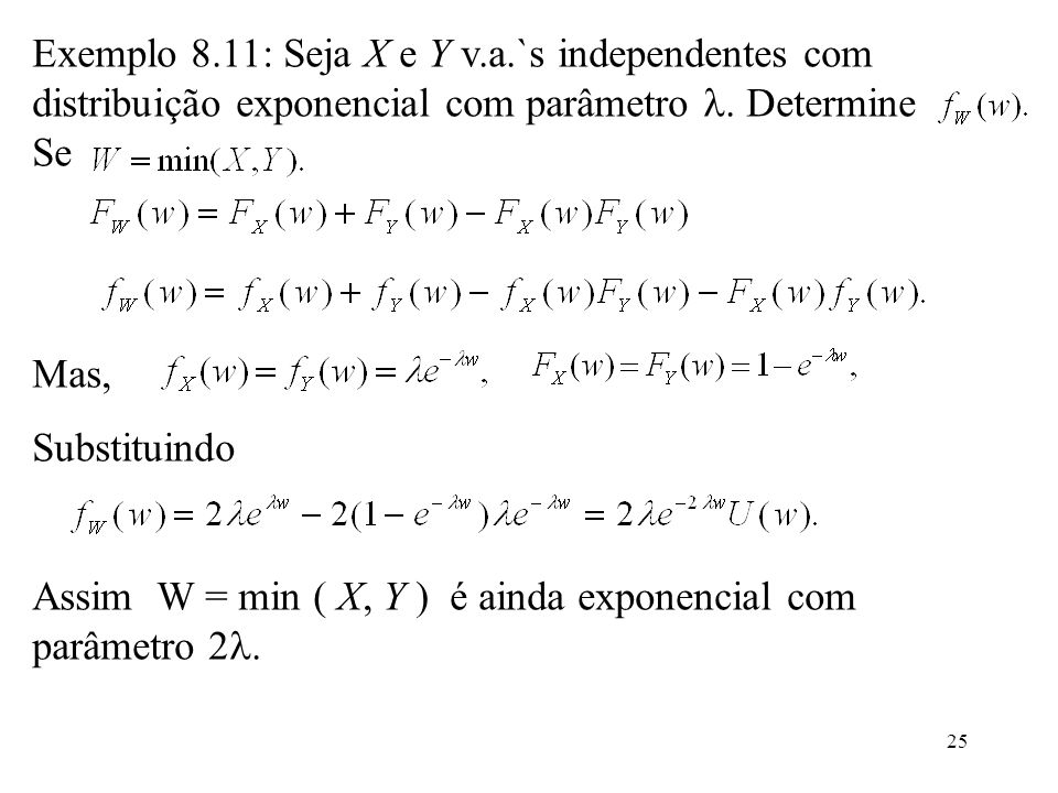 Exemplo 8.11: Seja X e Y v.a.`s independentes com distribuição exponencial com parâmetro . Determine Se