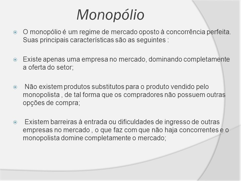 Monopólio O monopólio é um regime de mercado oposto à concorrência perfeita. Suas principais características são as seguintes :