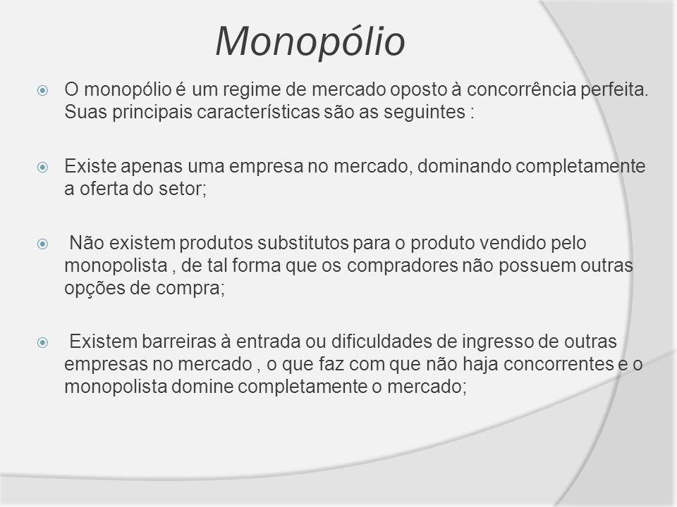 MonopólioO monopólio é um regime de mercado oposto à concorrência perfeita. Suas principais características são as seguintes :