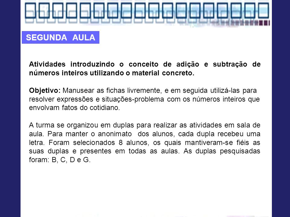SEGUNDA AULA Atividades introduzindo o conceito de adição e subtração de números inteiros utilizando o material concreto.