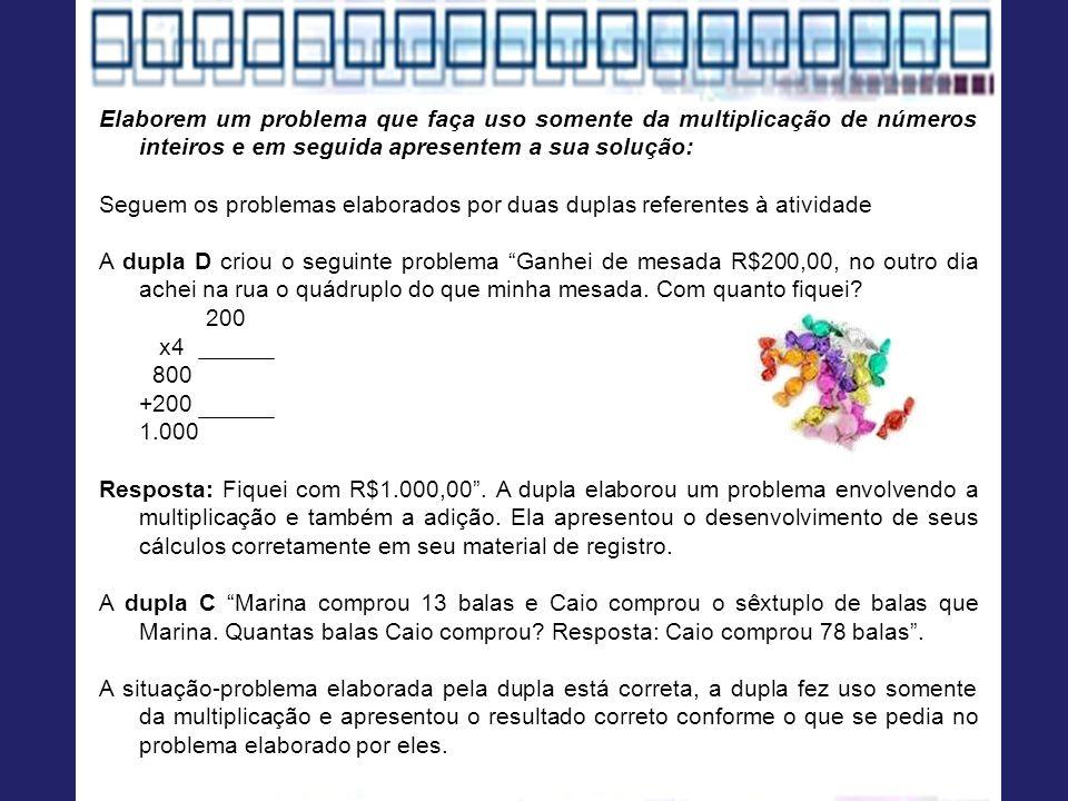 Elaborem um problema que faça uso somente da multiplicação de números inteiros e em seguida apresentem a sua solução: