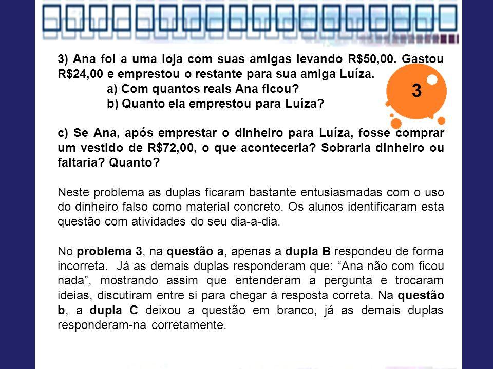 3) Ana foi a uma loja com suas amigas levando R$50,00