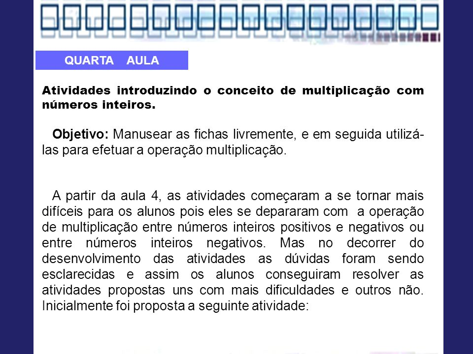 QUARTA AULA Atividades introduzindo o conceito de multiplicação com números inteiros.