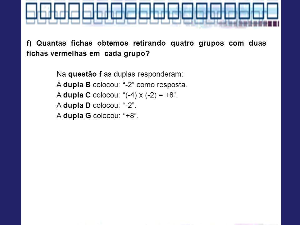 f) Quantas fichas obtemos retirando quatro grupos com duas fichas vermelhas em cada grupo