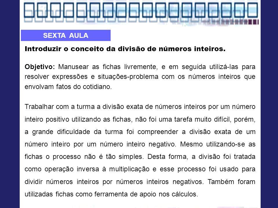 SEXTA AULA Introduzir o conceito da divisão de números inteiros.
