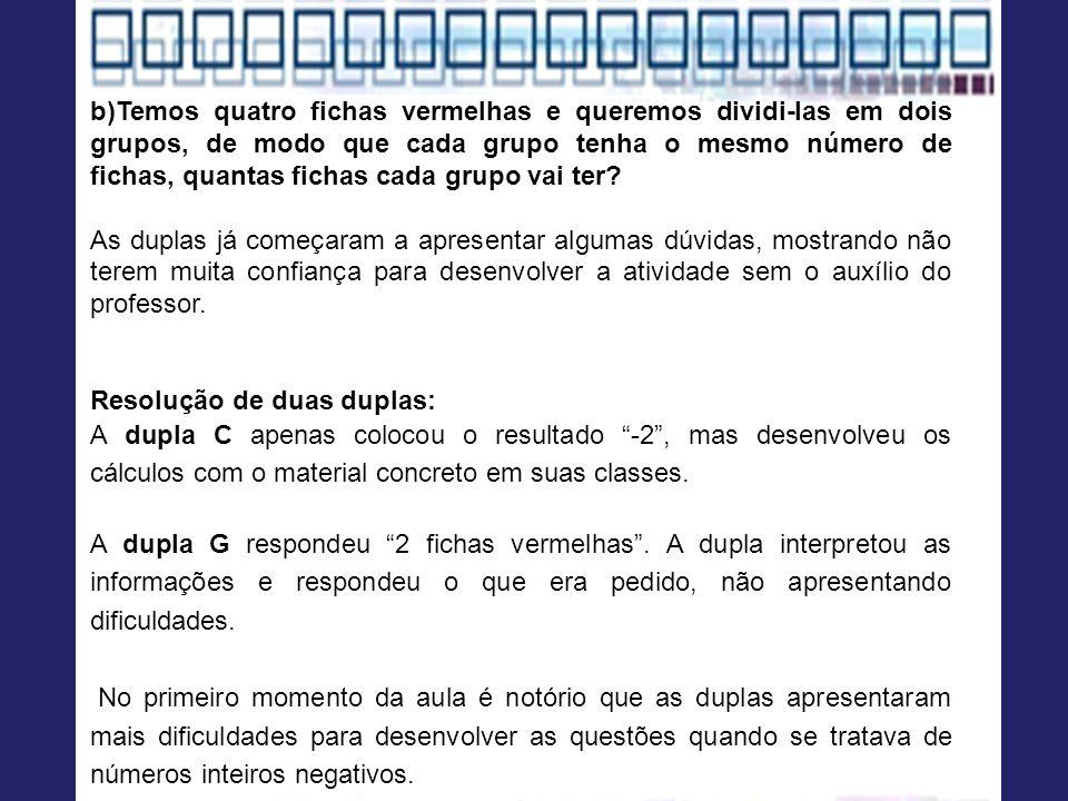 b)Temos quatro fichas vermelhas e queremos dividi-las em dois grupos, de modo que cada grupo tenha o mesmo número de fichas, quantas fichas cada grupo vai ter