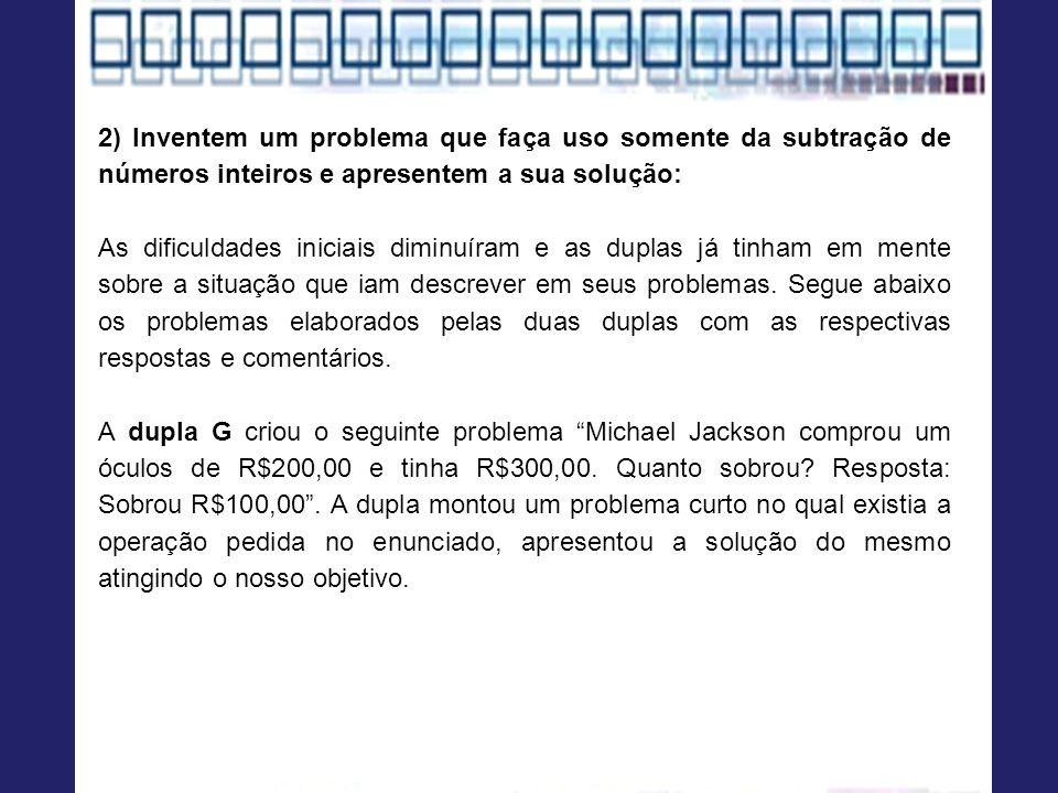 2) Inventem um problema que faça uso somente da subtração de números inteiros e apresentem a sua solução: