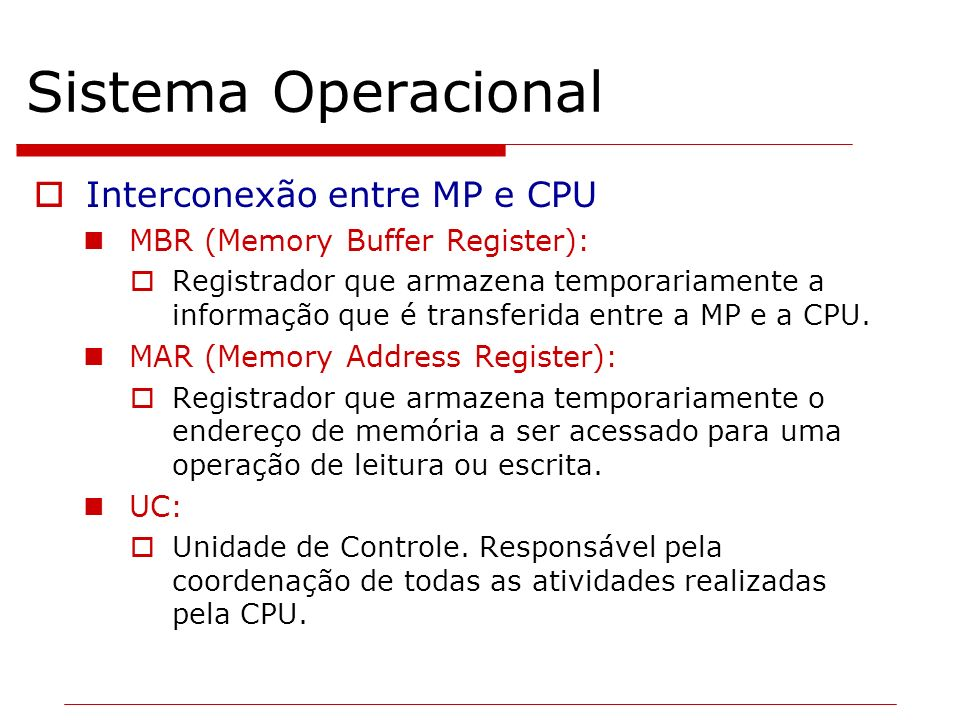 Sistema Operacional Interconexão entre MP e CPU