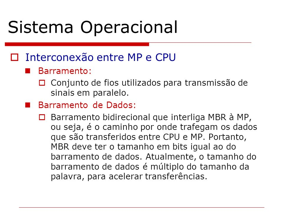 Sistema Operacional Interconexão entre MP e CPU Barramento: