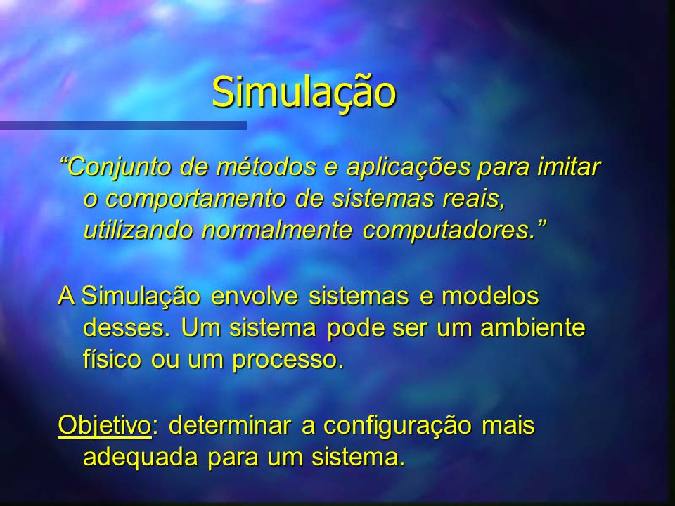 Simulação Conjunto de métodos e aplicações para imitar o comportamento de sistemas reais, utilizando normalmente computadores.