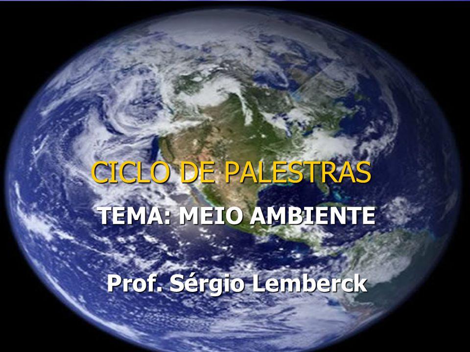 TEMA: MEIO AMBIENTE Prof. Sérgio Lemberck