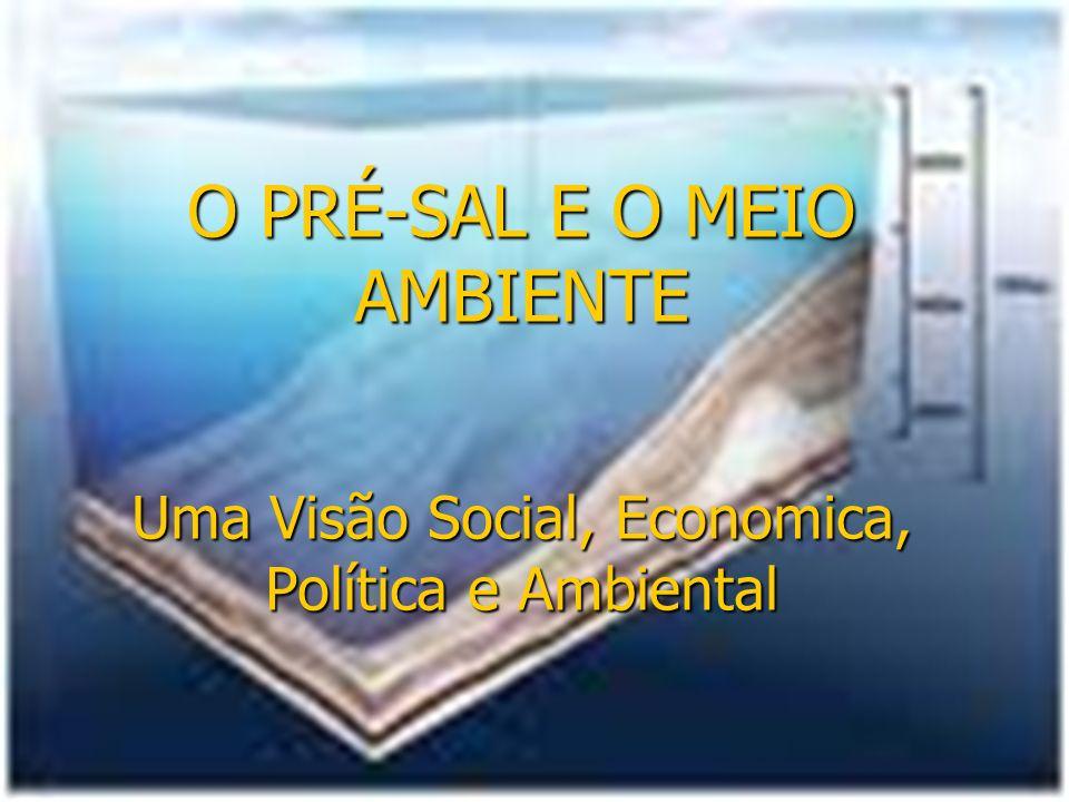 O PRÉ-SAL E O MEIO AMBIENTE Uma Visão Social, Economica, Política e Ambiental