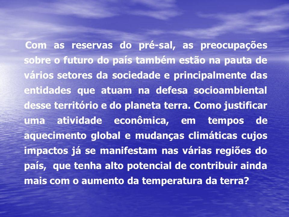 Com as reservas do pré-sal, as preocupações sobre o futuro do país também estão na pauta de vários setores da sociedade e principalmente das entidades que atuam na defesa socioambiental desse território e do planeta terra.