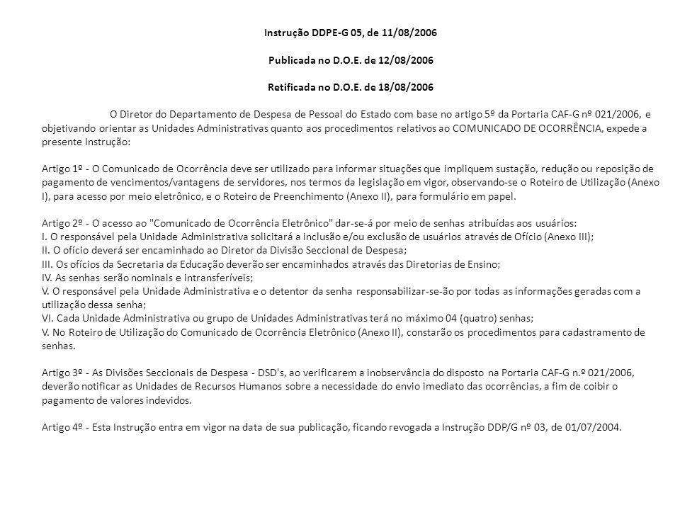Instrução DDPE-G 05, de 11/08/2006 Publicada no D.O.E. de 12/08/2006. Retificada no D.O.E. de 18/08/2006.