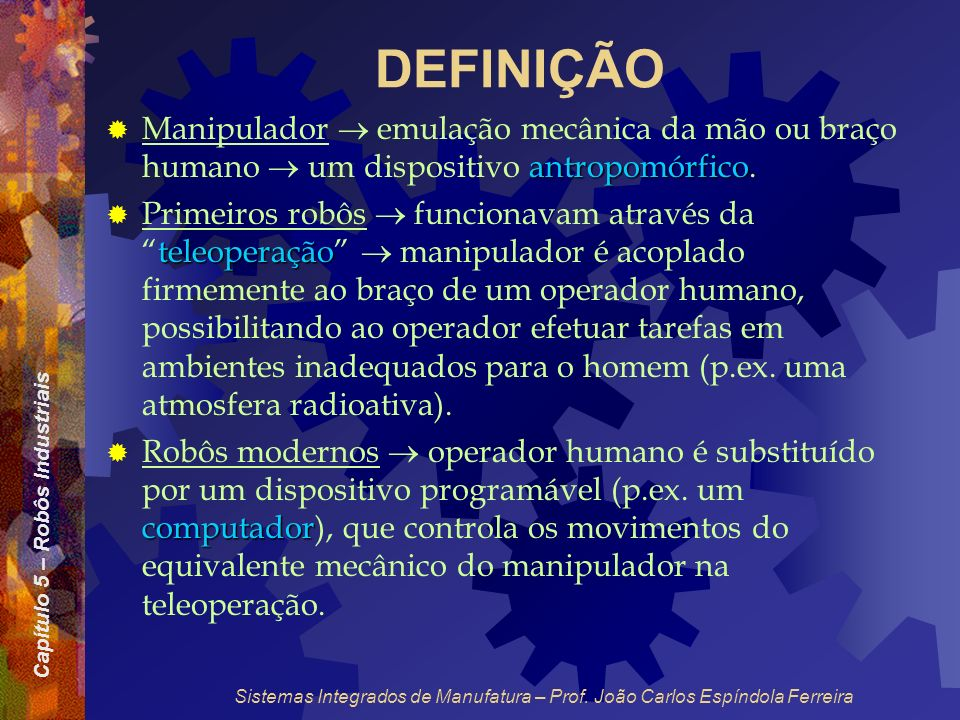 DEFINIÇÃO Manipulador  emulação mecânica da mão ou braço humano  um dispositivo antropomórfico.