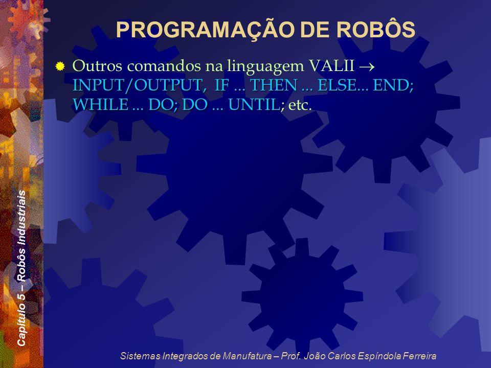PROGRAMAÇÃO DE ROBÔS Outros comandos na linguagem VALII  INPUT/OUTPUT, IF ... THEN ... ELSE... END; WHILE ... DO; DO ... UNTIL; etc.