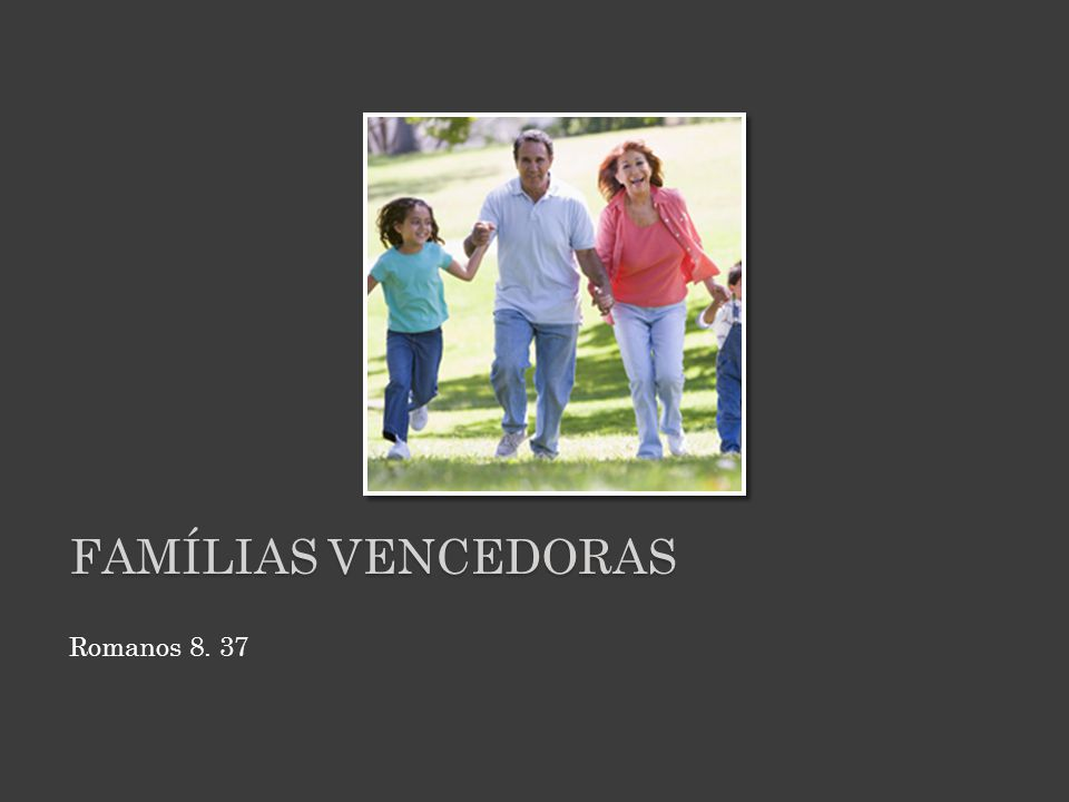 Famílias vencedoras Romanos 8. 37