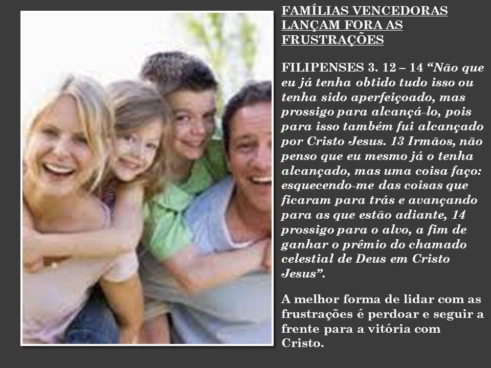 FAMÍLIAS VENCEDORAS LANÇAM FORA AS FRUSTRAÇÕES