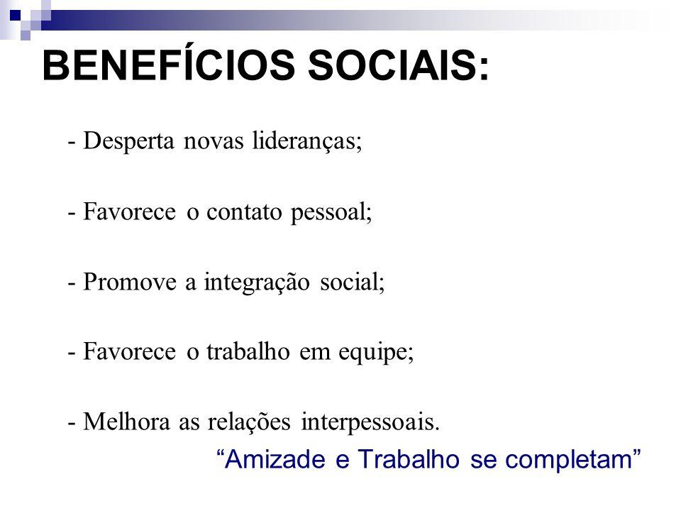 BENEFÍCIOS SOCIAIS: - Desperta novas lideranças;