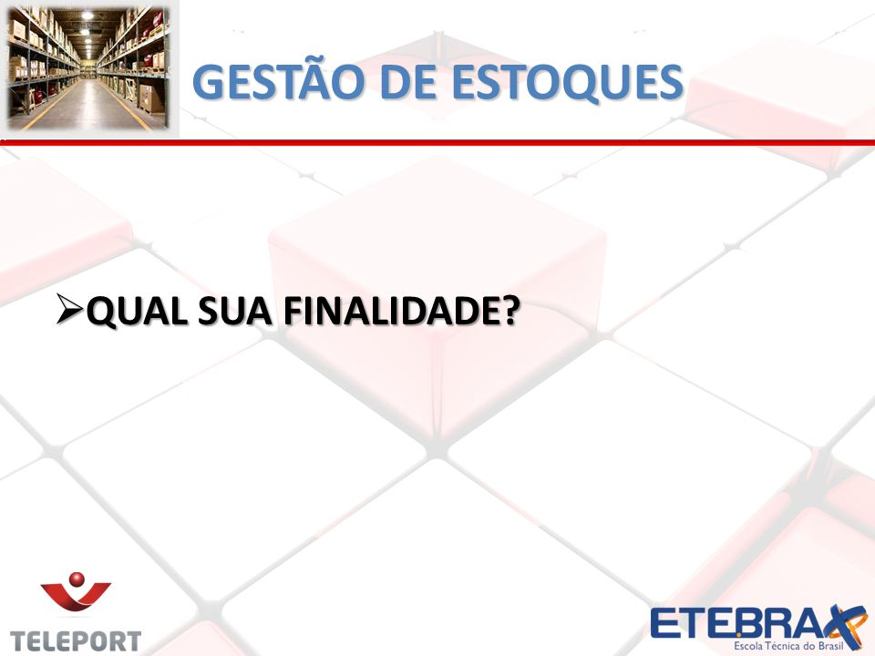GESTÃO DE ESTOQUES QUAL SUA FINALIDADE