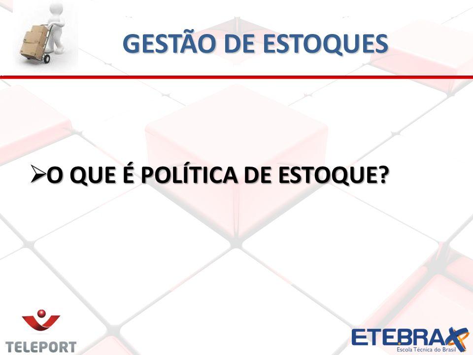 GESTÃO DE ESTOQUES O QUE É POLÍTICA DE ESTOQUE