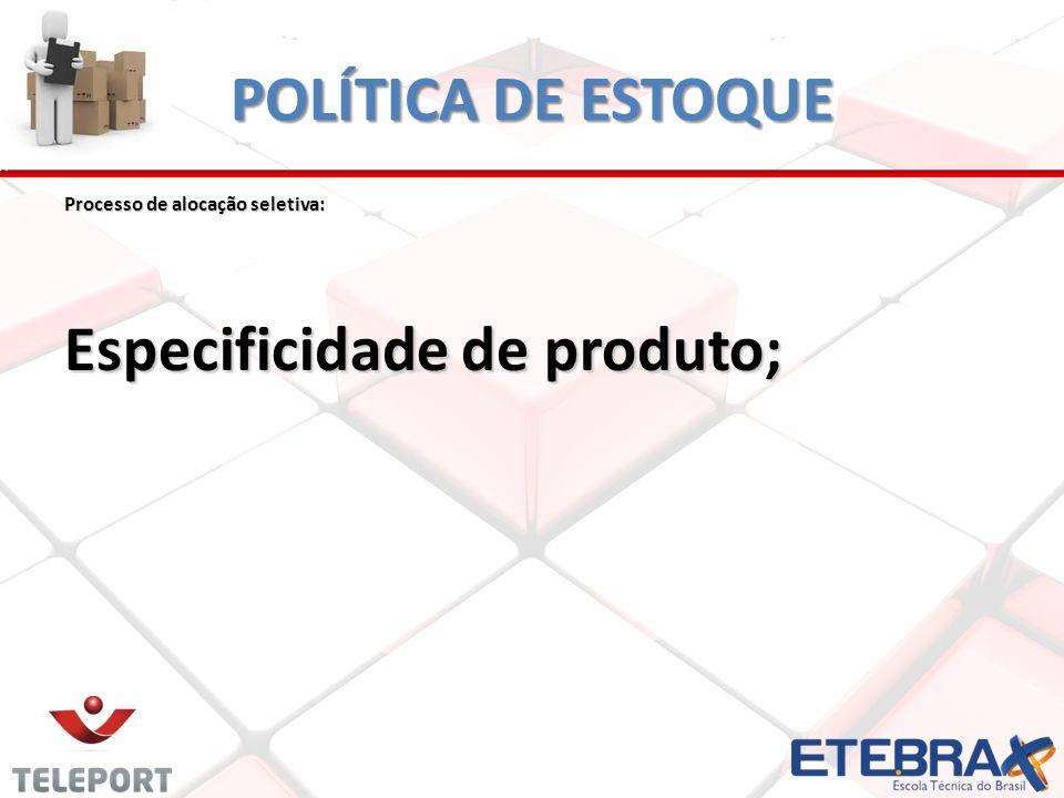 Especificidade de produto;