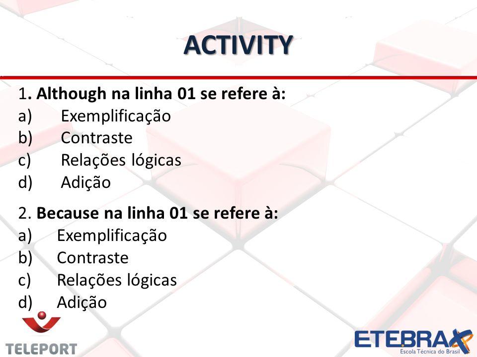 Activity 1. Although na linha 01 se refere à: Exemplificação Contraste