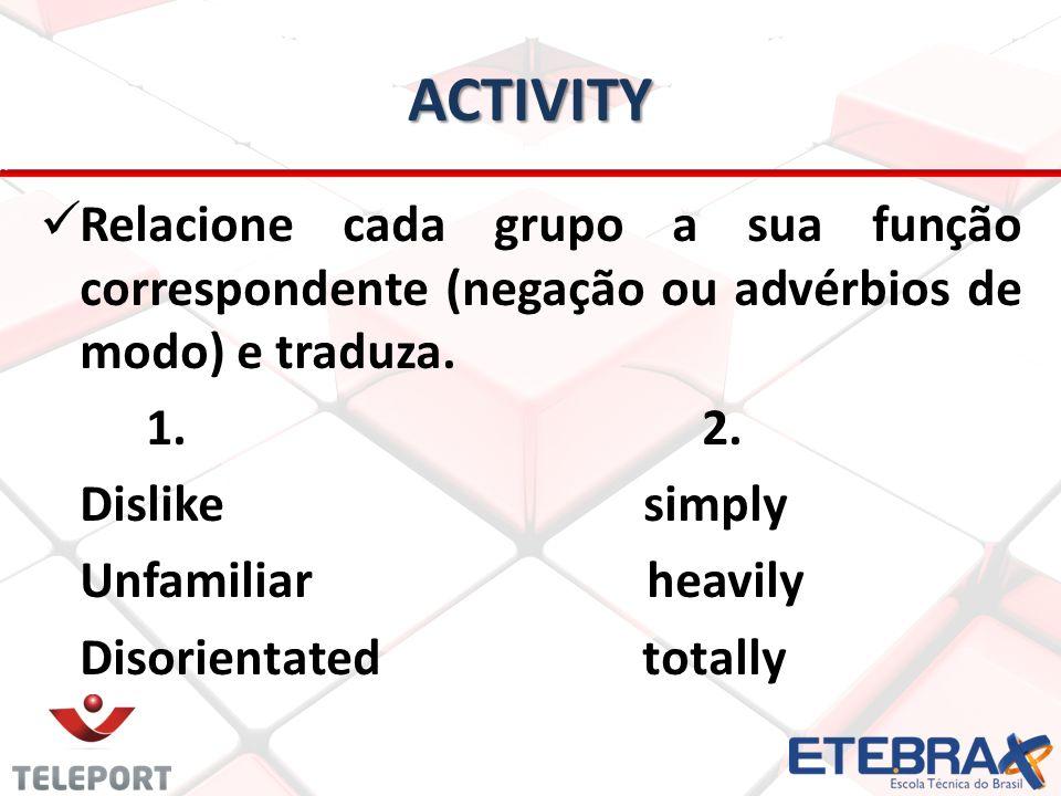 ActivityRelacione cada grupo a sua função correspondente (negação ou advérbios de modo) e traduza. 1. 2.