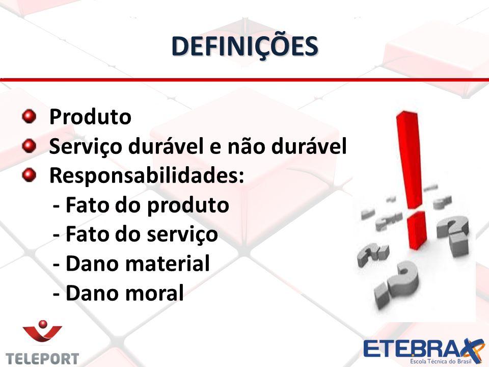 DEFINIÇÕES Produto Serviço durável e não durável Responsabilidades: