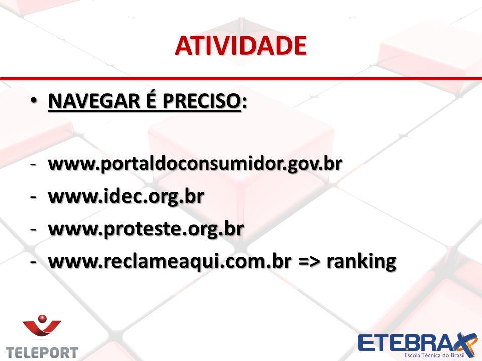ATIVIDADE NAVEGAR É PRECISO: www.idec.org.br www.proteste.org.br