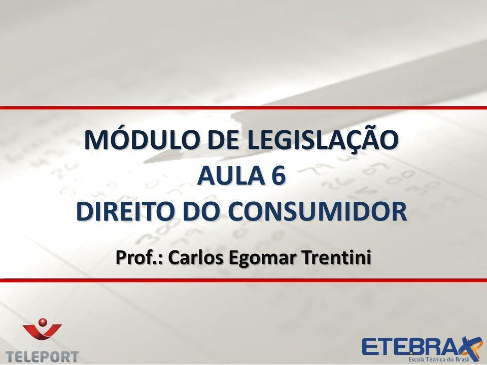 MÓDULO DE LEGISLAÇÃO AULA 6 DIREITO DO CONSUMIDOR
