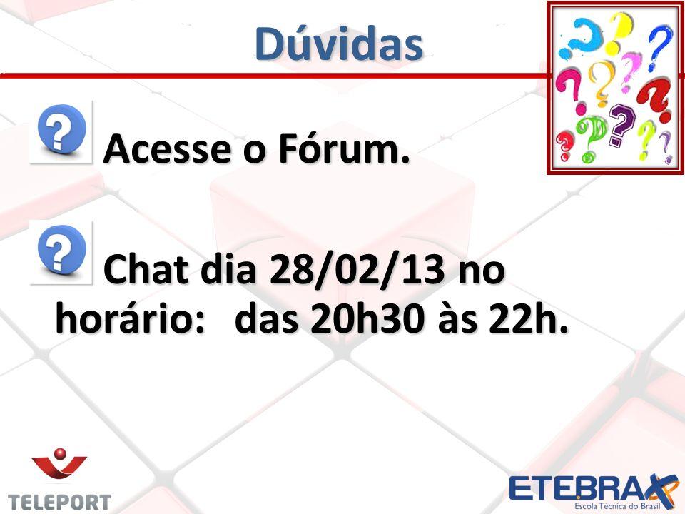 Dúvidas Acesse o Fórum. Chat dia 28/02/13 no horário: das 20h30 às 22h.