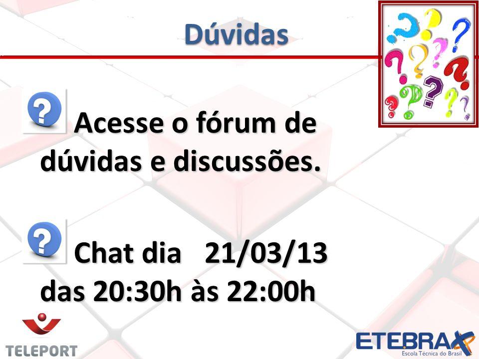 Dúvidas Acesse o fórum de dúvidas e discussões. Chat dia 21/03/13 das 20:30h às 22:00h