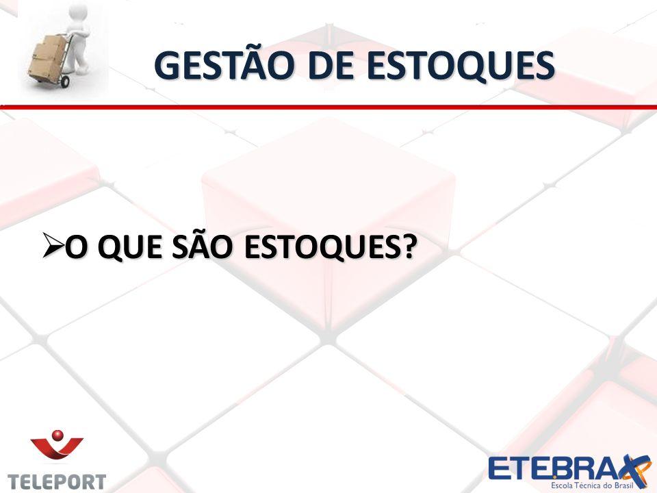 GESTÃO DE ESTOQUES O QUE SÃO ESTOQUES