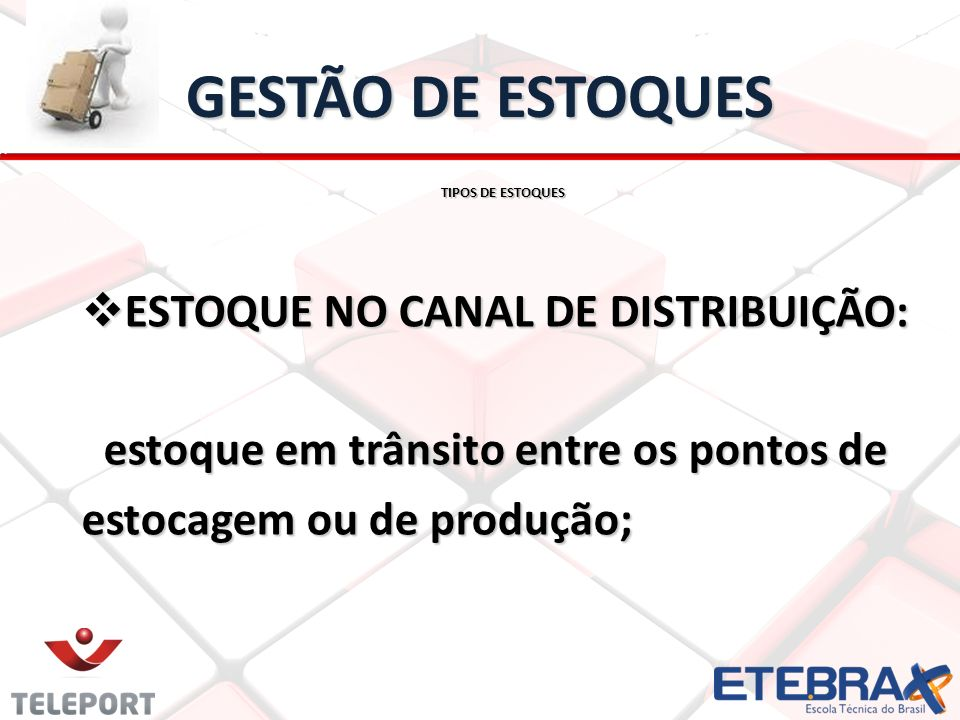 GESTÃO DE ESTOQUES ESTOQUE NO CANAL DE DISTRIBUIÇÃO: