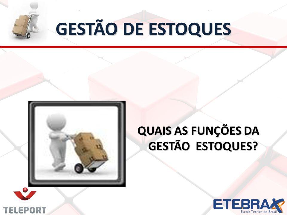 GESTÃO DE ESTOQUES QUAIS AS FUNÇÕES DA GESTÃO ESTOQUES