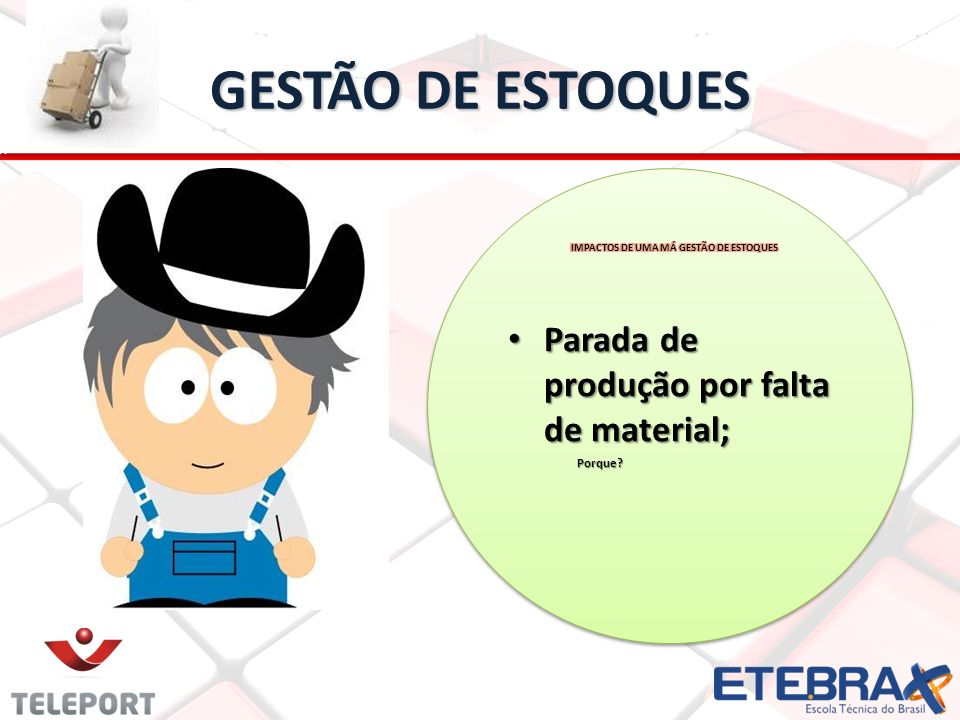 GESTÃO DE ESTOQUES Parada de produção por falta de material; Porque