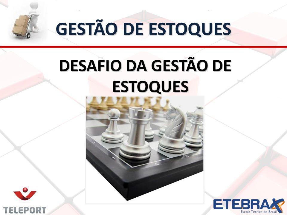 DESAFIO DA GESTÃO DE ESTOQUES